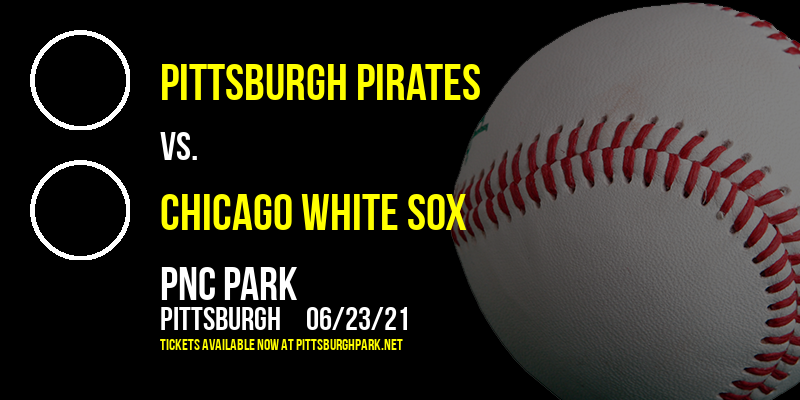 Pittsburgh Pirates vs. Chicago White Sox at PNC Park