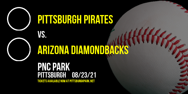 Pittsburgh Pirates vs. Arizona Diamondbacks at PNC Park